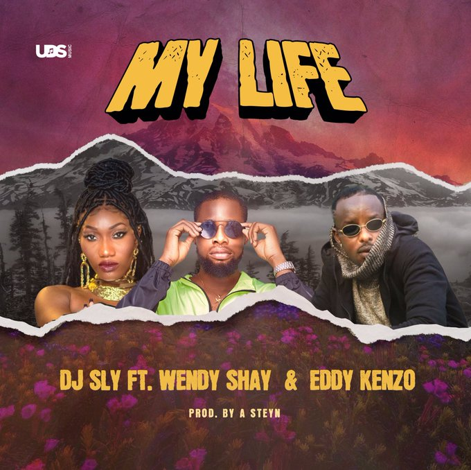 My Life by DJ Sly ft Wendy Shay and Eddy Kenzo