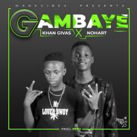 Gambaye by Khan Givas ft Nohart