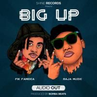 Big Up by Raja ft Fik Fameica