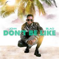 Dont be like by John Blaq
