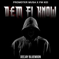 Dem Fi Know (Extended Version) by Promoter Musa Feat. Fm Kid and Deejay Bluemoon