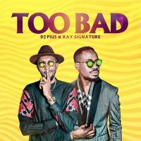 Too Bad by Ray Signature and Deejay Pius