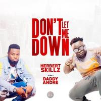 Download Dont Let Me Down by Herbert Skillz and  Daddy Andre song, mp3 on eachamps.com