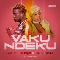 Vaku Ndeku by One Christa ft Gravitty Omutujju