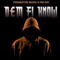 Dem fi Know by Promoter Musa and FM Kid