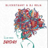Sunday by Slick Stuart and Roja ft Toniks