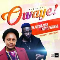 Owaye by Nutty Neithan and Dr Hilderman
